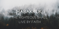 Habakkuk: The Righteous Shall Live By Faith
