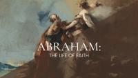Abraham: The Life of Faith